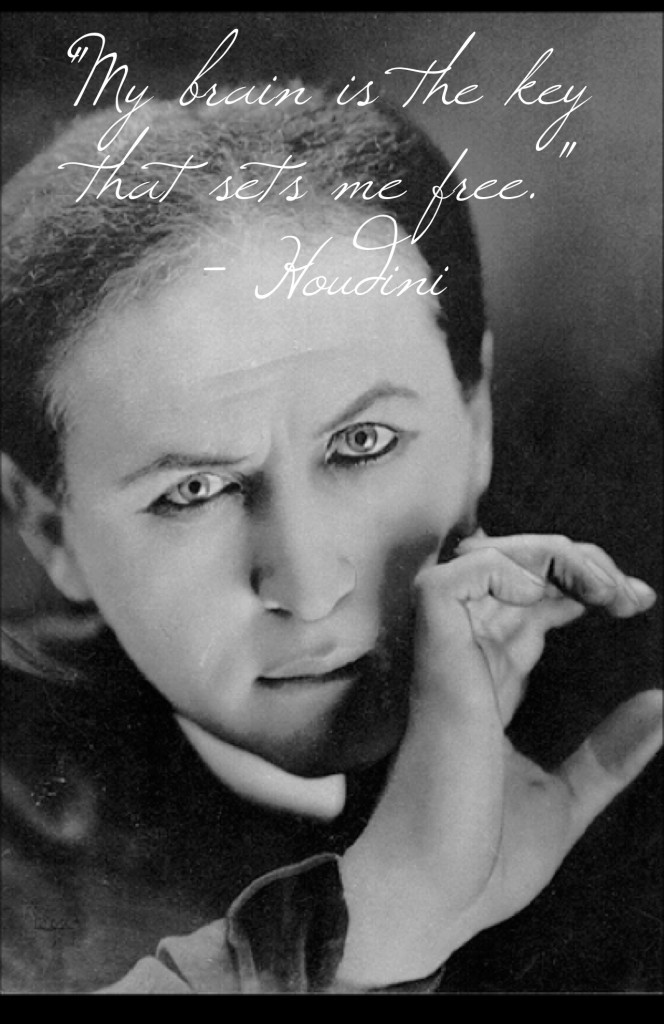 Houdini quote - my brain is the key that sets me free